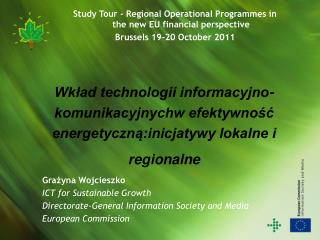 Grażyna  Wojcieszko ICT for Sustainable Growth Directorate-General Information Society and Media