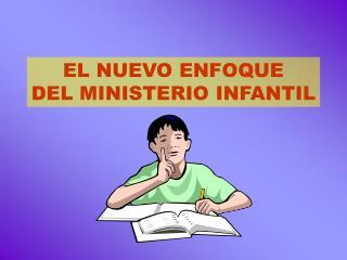 EL NUEVO ENFOQUE DEL MINISTERIO INFANTIL