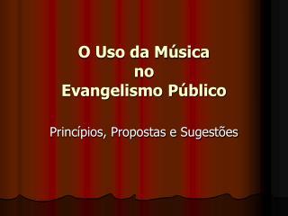 O Uso da Música  no  Evangelismo Público