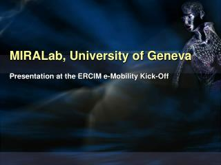 MIRALab, University of Geneva Presentation at the ERCIM e-Mobility Kick-Off