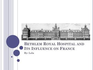 Bethlem Royal Hospital and Its Influence on France