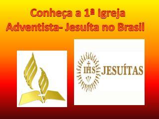 Conheça a 1ª Igreja Adventista-  Jesuíta  no Brasil