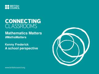 Mathematics Matters #MathsMatters 	Kenny Frederick A school perspective