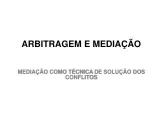 ARBITRAGEM E MEDIA��O