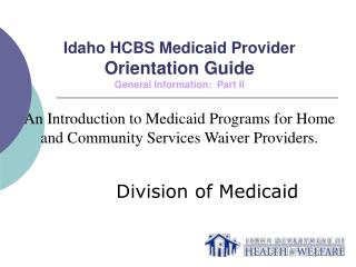 Idaho HCBS Medicaid Provider Orientation Guide General Information:  Part II