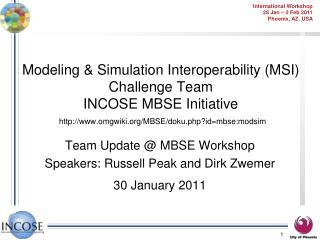 Team Update @ MBSE Workshop Speakers: Russell Peak and Dirk Zwemer 30 January 2011