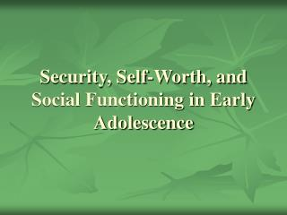 Security, Self-Worth, and Social Functioning in Early Adolescence