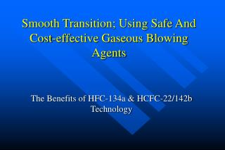 Smooth Transition; Using Safe And Cost-effective Gaseous Blowing Agents