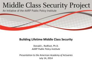 Building Lifetime Middle Class Security Donald L. Redfoot, Ph.D. AARP Public Policy Institute