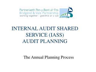 INTERNAL AUDIT SHARED SERVICE (IASS) AUDIT PLANNING