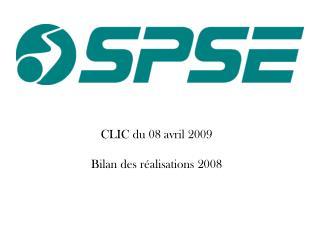 CLIC du 08 avril 2009 Bilan des réalisations 2008
