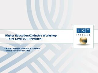 Higher Education/Industry Workshop - Third Level ICT Provision -