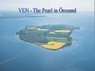 VEN - The Pearl in Öresund