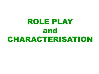 ROLE PLAY and CHARACTERISATION