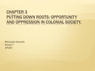 Chapter 3 Putting down roots: Opportunity and Oppression in Colonial Society.