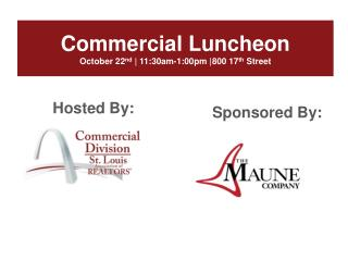 Commercial Luncheon October 22 nd  | 11:30am-1:00pm |800 17 th  Street