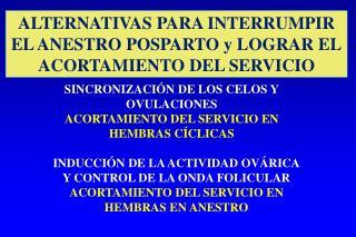 ALTERNATIVAS PARA INTERRUMPIR EL ANESTRO POSPARTO y LOGRAR EL ACORTAMIENTO DEL SERVICIO