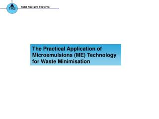 The Practical Application of Microemulsions (ME) Technology  for Waste Minimisation