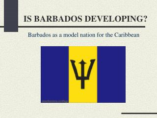 IS BARBADOS DEVELOPING?