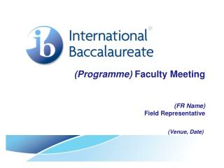 ( Programme )  Faculty Meeting (FR Name) Field Representative