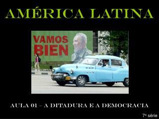 América latina AULA 01 – A DITADURA E A DEMOCRACIA