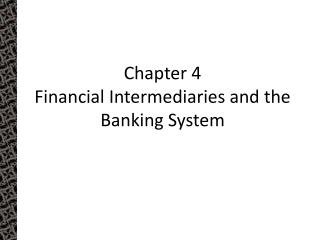 Chapter 4 Financial Intermediaries and the Banking System