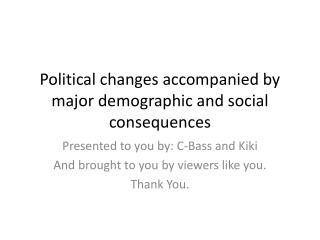 Political changes accompanied by major demographic and social consequences
