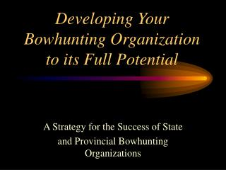 Developing Your Bowhunting Organization to its Full Potential