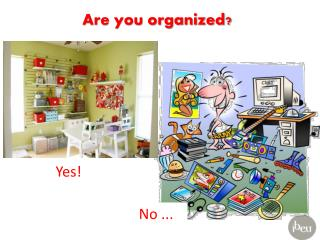 Are you organized?