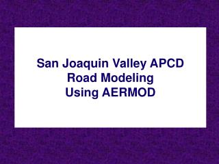 San Joaquin Valley APCD Road Modeling Using AERMOD