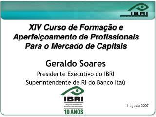 XIV Curso de Formação e Aperfeiçoamento de Profissionais Para o Mercado de Capitais Geraldo Soares