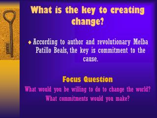 What is the key to creating change?