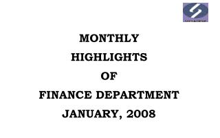 MONTHLY  HIGHLIGHTS  OF  FINANCE DEPARTMENT JANUARY, 2008