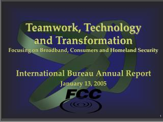Teamwork, Technology  and Transformation Focusing on Broadband, Consumers and Homeland Security