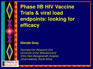 Phase IIB HIV Vaccine Trials & viral load endpoints: looking for efficacy Glenda Gray