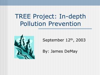 TREE Project: In-depth Pollution Prevention