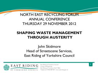 NORTH EAST RECYCLING FORUM ANNUAL CONFERENCE  THURSDAY 29 NOVEMBER 2012 SHAPING WASTE MANAGEMENT
