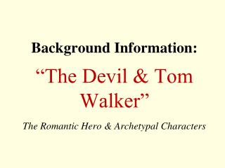 "Background Information: ""The Devil & Tom Walker"" The Romantic Hero & Archetypal Characters"