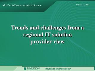 Trends and challenges from a regional IT solution  provider view