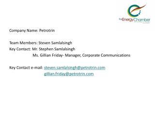 Company Name: Petrotrin Team Members: Steven Samlalsingh Key Contact: Mr. Stephen Samlalsingh