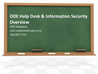 ODE Help Desk & Information Security Overview