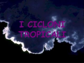 I CICLONI TROPICALI