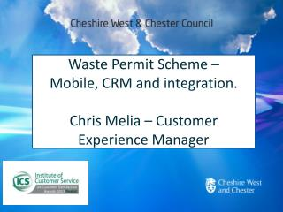 Waste Permit Scheme –  Mobile, CRM and integration. Chris  Melia  – Customer Experience Manager
