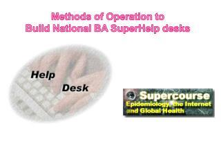 Methods of Operation to Build National BA  SuperHelp  desks