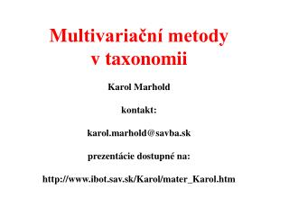 Mul tivariační metody  v taxonomii Karol Marhold kontakt: karol.marhold @ savba.sk
