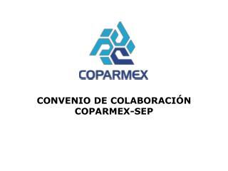 CONVENIO DE COLABORACIÓN COPARMEX-SEP