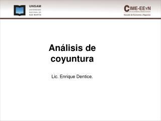 Análisis de coyuntura Lic. Enrique Dentice.