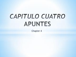 CAPITULO CUATRO  APUNTES