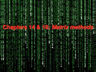 Chapters 14 & 18:  Matrix methods