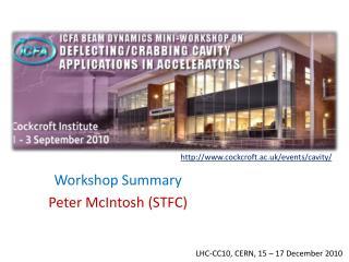 Workshop Summary Peter McIntosh (STFC)